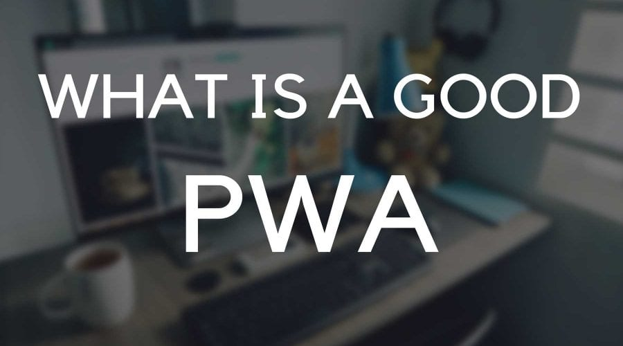 What is a good PWA